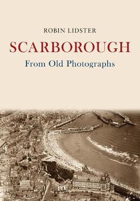 Scarborough From Old Photographs - From Old Photographs (Paperback)
