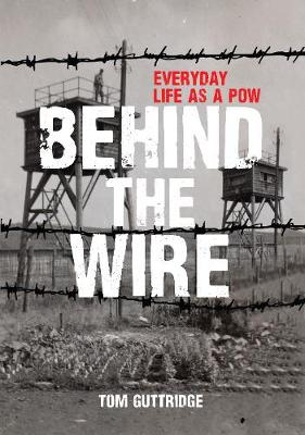 Behind the Wire: Everyday Life as a POW (Paperback)