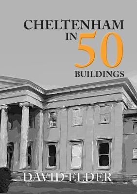 Cheltenham in 50 Buildings - In 50 Buildings (Paperback)