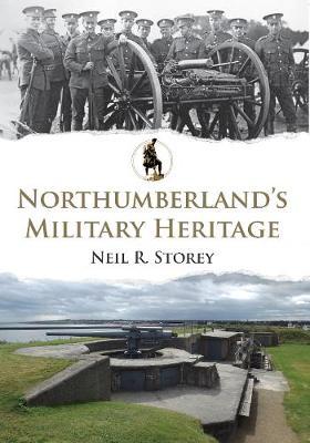 Northumberland's Military Heritage - Military Heritage (Paperback)
