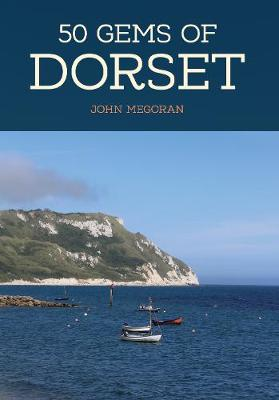 50 Gems of Dorset: The History & Heritage of the Most Iconic Places - 50 Gems (Paperback)