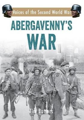 Abergavenny's War: Voices of the Second World War - Voices of the Second World War (Paperback)