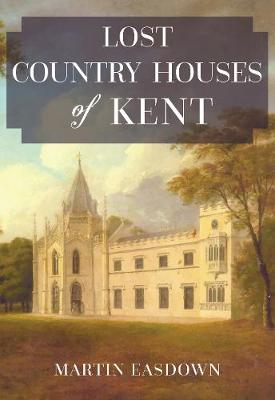 Lost Country Houses of Kent (Paperback)