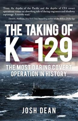 The Taking of K-129: The Most Daring Covert Operation in History (Hardback)