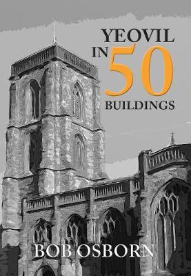 Yeovil in 50 Buildings - In 50 Buildings (Paperback)