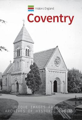Historic England: Coventry: Unique Images from the Archives of Historic England - Historic England (Paperback)