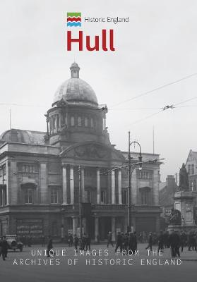 Historic England: Hull: Unique Images from the Archives of Historic England - Historic England Series (Paperback)