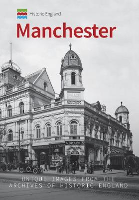 Historic England: Manchester: Unique Images from the Archives of Historic England - Historic England Series (Paperback)