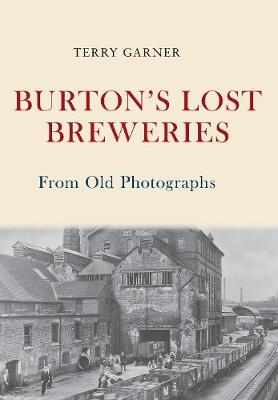 Burton's Lost Breweries From Old Photographs - From Old Photographs (Paperback)