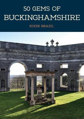 50 Gems of Buckinghamshire: The History & Heritage of the Most Iconic Places - 50 Gems (Paperback)