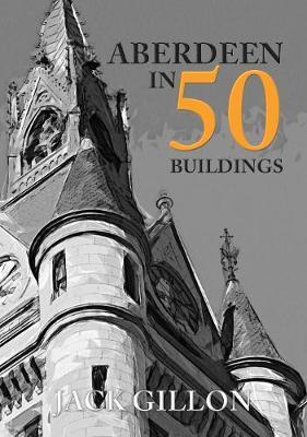 Aberdeen in 50 Buildings - In 50 Buildings (Paperback)