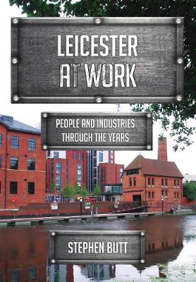 Leicester at Work: People and Industries Through the Years - At Work (Paperback)