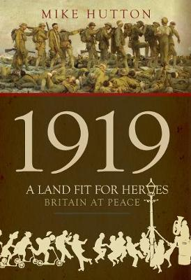 1919 - A Land Fit for Heroes: Britain at Peace (Hardback)
