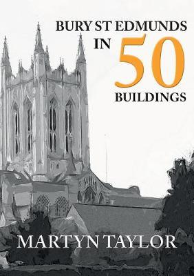 Bury St Edmunds in 50 Buildings - In 50 Buildings (Paperback)