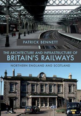 The Architecture and Infrastructure of Britain's Railways: Northern England  and Scotland (Paperback)