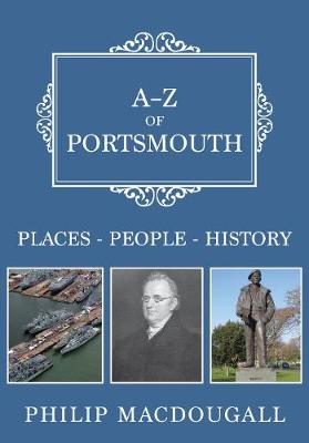A-Z of Portsmouth: Places-People-History - A-Z (Paperback)