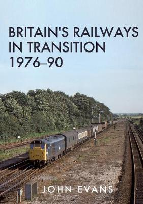 Britain's Railways in Transition 1976-90 (Paperback)
