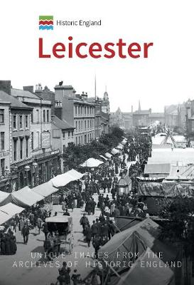 Historic England: Leicester: Unique Images from the Archives of Historic England - Historic England (Paperback)