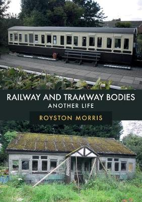 Railway and Tramway Bodies: Another Life (Paperback)