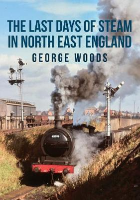The Last Days of Steam in North East England (Paperback)