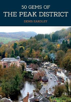 50 Gems of the Peak District: The History & Heritage of the Most Iconic Places - 50 Gems (Paperback)