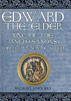 Edward the Elder: King of the Anglo-Saxons, Forgotten Son of Alfred (Hardback)
