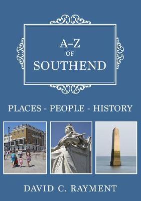 A-Z of Southend: Places-People-History - A-Z (Paperback)