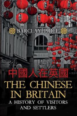 The Chinese in Britain: A History of Visitors and Settlers (Hardback)