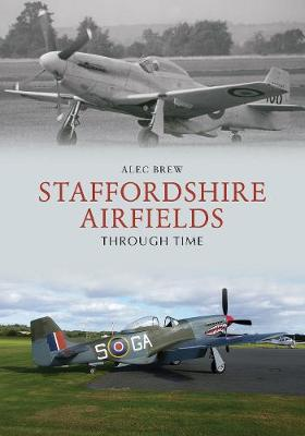 Staffordshire Airfields Through Time - Through Time (Paperback)