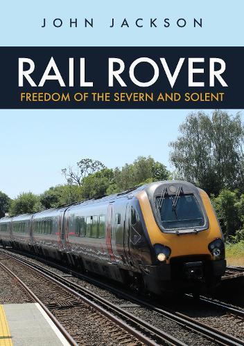 Rail Rover: Freedom of the Severn and Solent (Paperback)