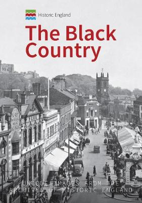 Historic England: The Black Country: Unique Images from the Archives of Historic England - Historic England (Paperback)