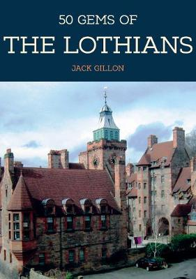 50 Gems of the Lothians: The History & Heritage of the Most Iconic Places - 50 Gems (Paperback)