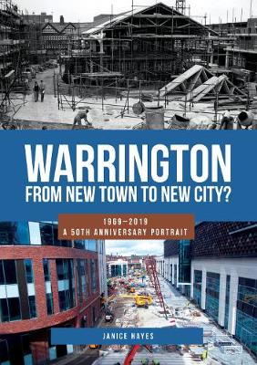 Warrington: From New Town to New City?: 1969-2019 - A 50th Anniversary Portrait (Paperback)