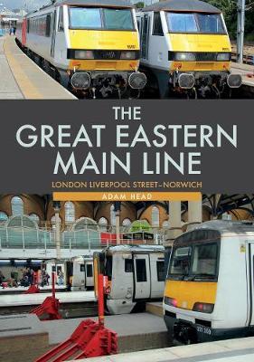 The Great Eastern Main Line: London Liverpool Street-Norwich (Paperback)