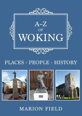A-Z of Woking: Places-People-History - A-Z (Paperback)