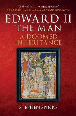 Edward II the Man: A Doomed Inheritance (Paperback)