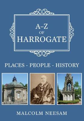 A-Z of Harrogate: Places-People-History - A-Z (Paperback)