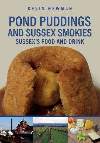 Pond Puddings and Sussex Smokies: Sussex's Food and Drink - Food and Drink (Paperback)