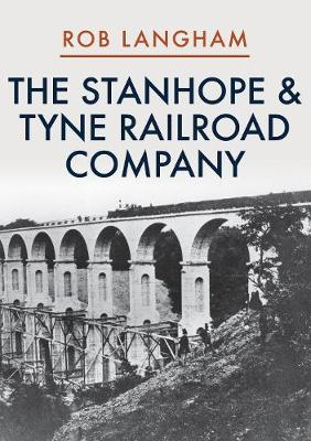 The Stanhope & Tyne Railroad Company (Paperback)