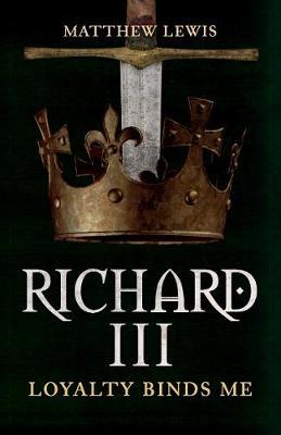Richard III: Loyalty Binds Me (Paperback)