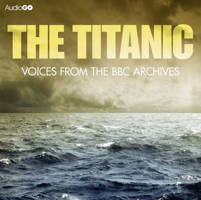 Titanic, The Voices From The BBC Archive (CD-Audio)