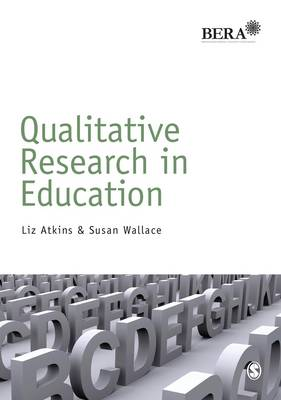 Qualitative Research in Education - BERA/SAGE Research Methods in Education (Paperback)