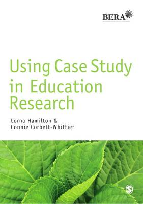 Using Case Study in Education Research - BERA/SAGE Research Methods in Education (Hardback)