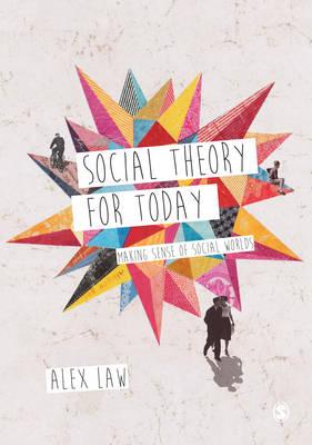 Social Theory for Today: Making Sense of Social Worlds (Hardback)