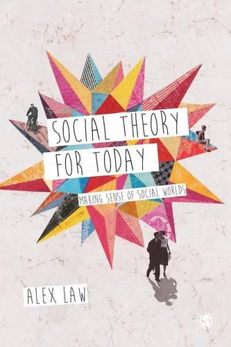Social Theory for Today: Making Sense of Social Worlds (Paperback)