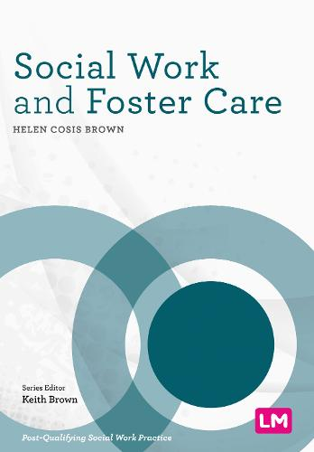 Social Work and Foster Care - Post-Qualifying Social Work Practice Series (Hardback)