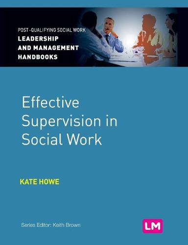 Effective Supervision in Social Work - Post-Qualifying Social Work Leadership and Management Handbooks (Hardback)