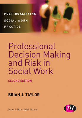 Professional Decision Making and Risk in Social Work - Post-Qualifying Social Work Practice Series (Hardback)