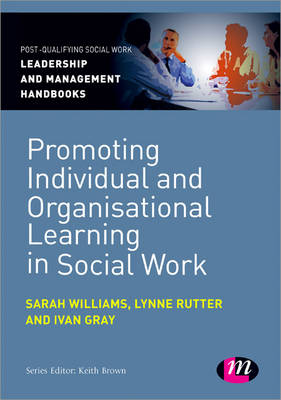 Promoting Individual and Organisational Learning in Social Work - Post-Qualifying Social Work Leadership and Management Handbooks (Paperback)