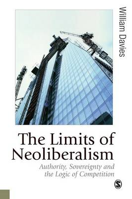 The Limits of Neoliberalism: Authority, Sovereignty and the Logic of Competition - Published in association with Theory, Culture & Society (Paperback)